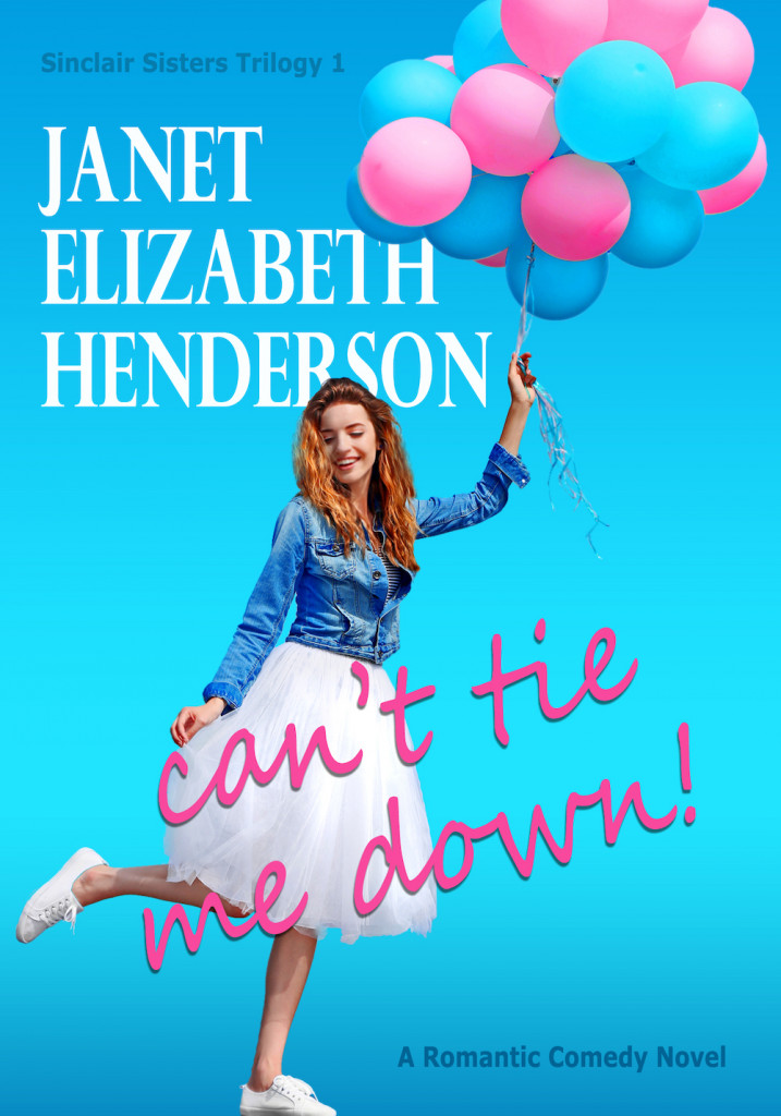 Can't Tie Me Down!, Janet Elizabeth Henderson, Sinclair Sisters #1, Blue, Tutu, Balloons, Contemporary, Romance, Online, Virtual Girlfriend