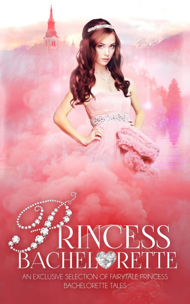 Princess Bachelorette: An Exclusive Selection of Princess Bachelorette Stories, Princesses, Fairy Tales, Collection, Pink, Dress, Tiara, New Adult, Fantasy, Kingdoms, Prince Charming, Competition, Romance