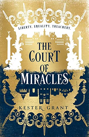 The Court of Miracles, Kester Grant, Fantasy, Les Miserables, The Jungle Book, Historical Fiction, French Revolution, Young Adult, Fantasy, Retelling, Gold, Blue, Crown, Building, King, Court, War, Sister, Adopted, Burglar