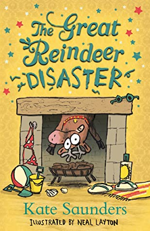 The Great Reindeer Disaster, Kate Saunders, Neal Layton, Yellow, Fireplace, Reindeer, Humour, Children's Books, Christmas, Santa Claus, Father Christmas, Sci-Fi, Fantasy, Illustrations, Weird,