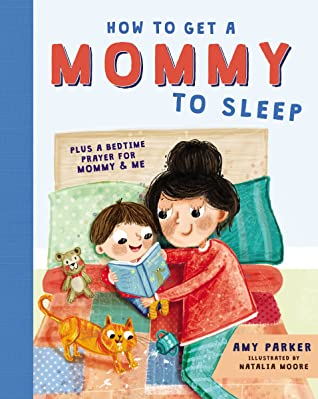 How to Get a Mommy to Sleep, Boy, Woman, Bed, Reading, Plushies, Cat, Picture Book, Religion, Prayer, Brother, Family, Cute, Adorable, Children's Books, Amy Parker, Natalia Moore, Pillows, Bed