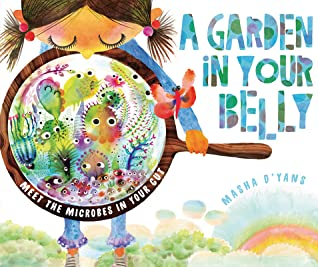 Masha D'Yans, Microbe, Garden, Health, A Garden in Your Belly, Non-Fiction, Children's Book, Picture Book, Microbes, Stomach, Body, Magnifying Glass, Girl, Colourful, Cover Love,