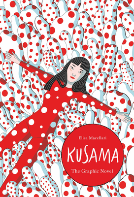 Kusama: The Graphic Novel, Kusama Yayoi, Elisa Macellari, Red, Dots, Woman, Japanese, Japan, Art, Non-fiction, Biography, Graphic Novel