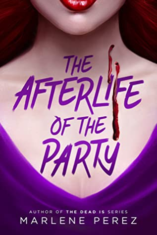 The Afterlife of the Party, Bite, Blood, Purple Shirt, Girl, Marlene Perez, Romance, Young Adult, Fantasy, Band, Vampires, War, Friendship, Road Trip