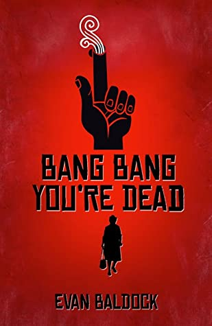 Bang Bang You're Dead, Evan Baldock, Revenge, Crime, Criminal, Older Woman, Hand, Smoke, Revenge, Vigilante, Red, Cover
