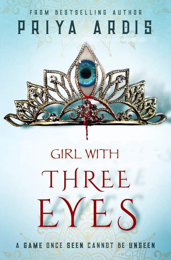 Girl With Three Eyes, Priya Ardis, Crown, Eye, Blue, Red Font, Young Adult, Fairy Tales, Tournaments, Kingdom, Magic, Fantasy