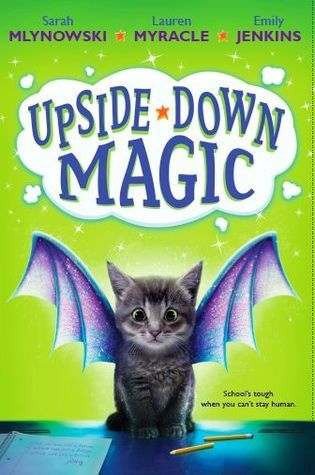 Upside-Down Magic, Green, Wings (Dragon or Bat), Magic, Spells, Fantasy, Children's Books, Humour, Funny, Cat, Sarah Mlynowski, Lauren Myracle, Emily Jenkins,