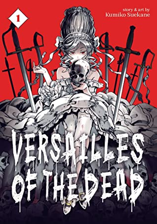 Versailles of the Dead, Vol. 1, Zombies, Versailles, Historical Fiction, Kumiko Suekana, Skull, Girl, Marie Antoinette, Swords, Horror, Manga
