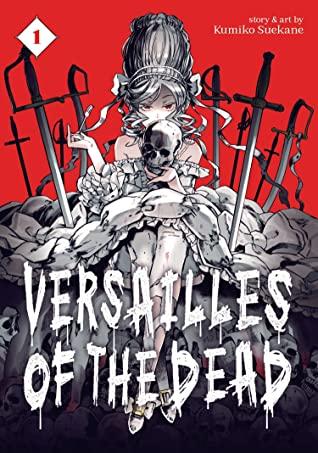 Versailles of the Dead, Vol. 1, Zombies, Versailles, Historical Fiction, Kumiko Suekana, Skull, Girl, Marie Antoinette, Swords, Horror, Manga