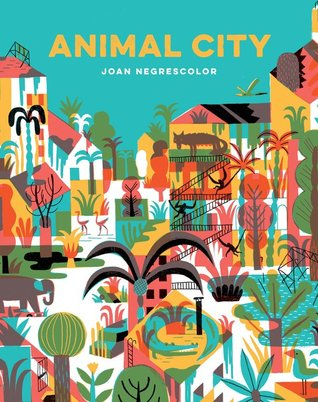 Animal City, Joan Negrescolor, Dystopia, Sci-Fi, Colourful, City, Plants, Buildings, Picture Books, Reading, Story Time, Nature, Children's Books