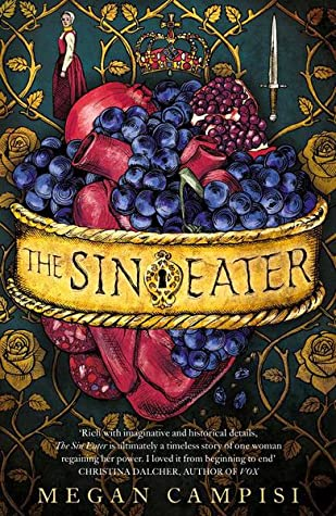 The Sin Eater, Megan Campisi, Blue, Red, Yellow, Fruit, Grapes, Girl, Sword, Crown, Roses, Meat, Young Adult, Fantasy, Sins, Mystery, Historical Fiction, Orphans, Secrets