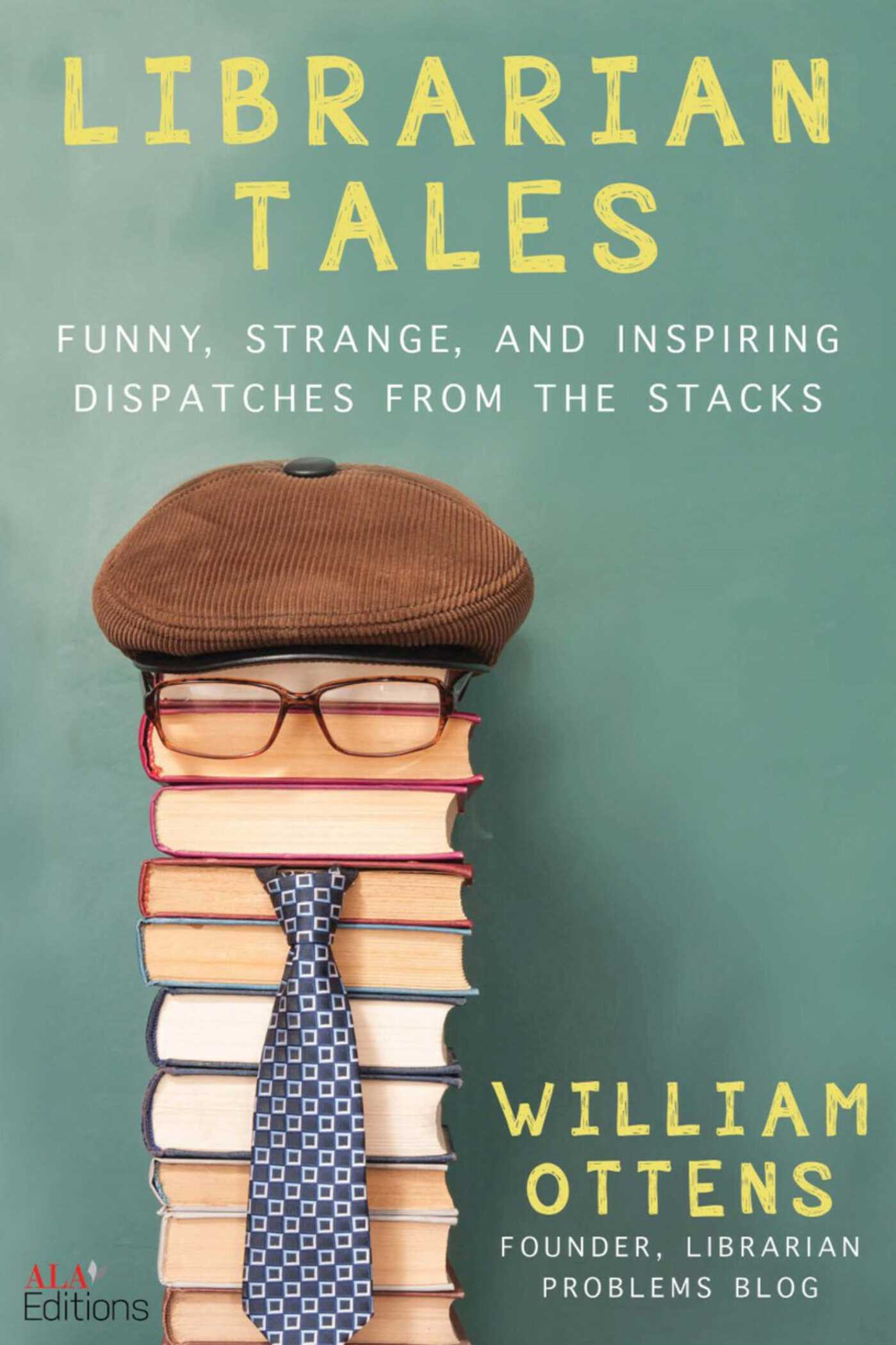 Librarian Tales: Dispatches from the Stacks, Green, Stack of Books, Hat, Glasses, Tie, William Ottens, Library, Books, Reading, Funny, Humour, Non-fiction