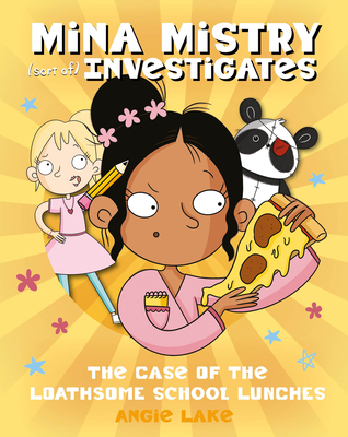 The Case of the Loathsome School Lunches, (Mina Mistry (Sort of) Investigates #1), Orange/Yellow, Mystery, Mean Girl, Girls, Panda, Spy, Grandma, Children's Books, Fundraising, Healthy Eating, Angie Lake