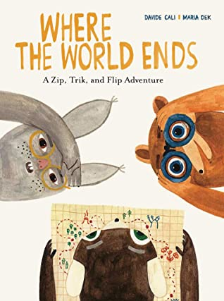 Bear, Rabbit/Bunny, Animals, Travel, Picture Book, Map, Glasses, Children's Books, Where the World Ends: A Zip Trik and Flip Adventure by Davide Calì, Maria Dek