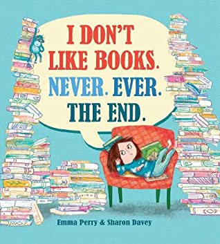 I Don't Like Books. Never. Ever. The End., Emma Perry, Sharon Davey, Books, Chair, Girl, Reading, Picture Books, Children's Books, Fantasy, Magic, Intervention, Blue, Humour