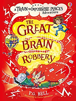 P.G. Bell, The Great Brain Robbery, A Train to Impossible Places, Book 2, Red, Train, Hot Air Balloon, Girl, Fantasy, Physics, Post, Trolls, Flying, Earthquake, Children's Books, Illustrations, Friendship, Fun, Magic,