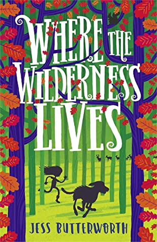 Where the Wilderness Lives, Jess Butterworth, Wales, Siblings, Family, Dogs, Pets, Trees, Leaves, Silhouettes, Girl, Treasure, Children's Books, Folklore