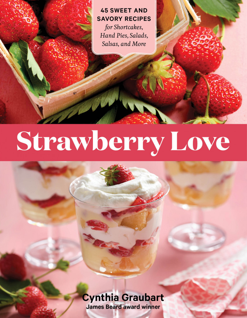 Strawberry Love: 45 Sweet and Savory Recipes for Shortcakes, Hand Pies, Salads, Salsas, Strawberries, Red, Sorbet Cup, Pink, Cynthia Graubart, Cookbook, Baking, Yummy, Non-fiction