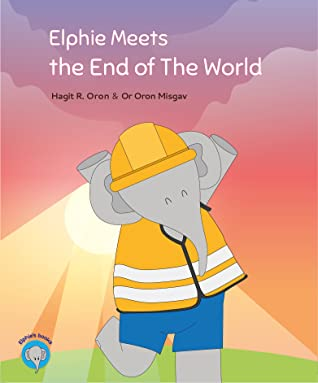 Elphie Meets the End of The World, Hagit R. Oron, Or Oron Misgav, Sunset, Sun, Pink/Purple Sky, Elephant, End of the World, Great Parenting, Friendship, Hide and Seek, Fake news, Picture book, Children's Book