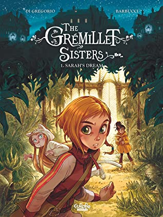 The Grémillet Sisters - Volume 1 - Sarah's Dream, Giovanni Di Gregorio, Alessandro Barbucci, Girls, Garden, Mystery, Sisters, Graphic Novel, Jellyfish, Cats,