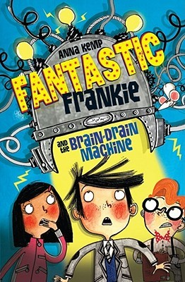 Fantastic Frankie And The Brain Drain Machine, Anna Kemp, Alex T. Smith, Blue, Machine, Lights, Girl, Boys, Humour, Funny, Friendship, Boarding School, Plans, Scientists, Bad Parents, Illustrations