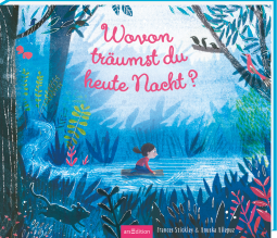 Dreams, Sleeping, Picture Book, Wovon träumst du heute Nacht?, Blue, Forest, Log, River, Animals, Children's Books, Frances Stickley, Anuska Allepuz, Anna Taube
