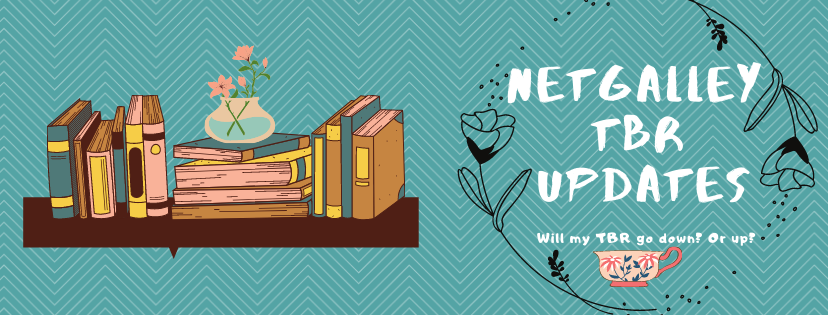 Netgalley TBR Updates, Flowers, Tea Cup, TBR, Books, ARCs, Reading