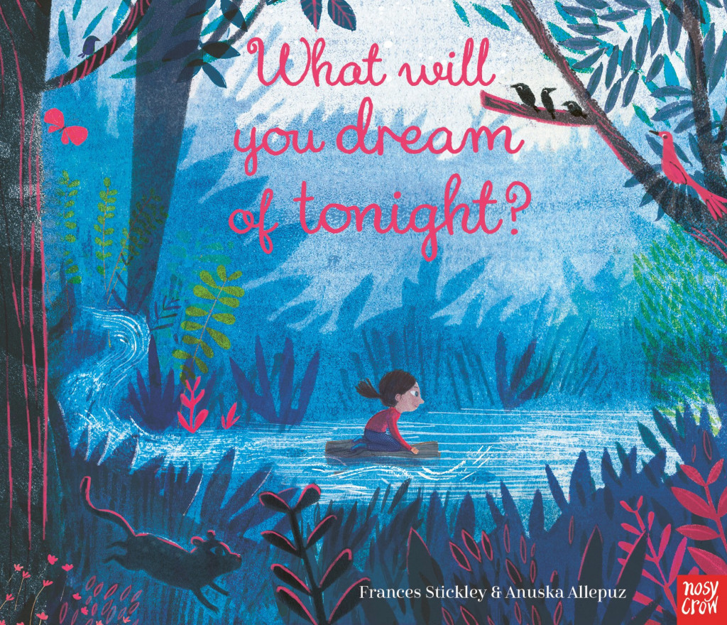 What Will You Dream of Tonight?, Frnces Stickley, Anuska Allepuz, Blue, Stream, River, Log, Girl, Red Letters, Dreams, Picture Book, Children's Book, Fantasy, Whale, Adventure, Forest, Mouse, Beautiful