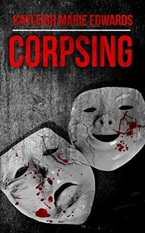 Corpsing, Masks, Blood, Gray, Red Letters, Kayleigh Marie Edwards, Ghosts, Horror, Paranormal, Short Stories, Zombies, Creepy Kids, Flesh-eating monsters, Spiders,