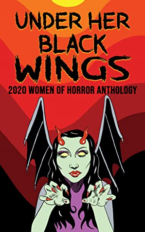 Red, Orange, Yellow, Demon, Wings, Horns, Black Hair, Horror, Anthology, Short Stories, Paranormal, Gore, Murder, Mystery, Death, Ghosts, Twists and Turns, Under Her Black Wings: 2020 Women of Horror Anthology, Jill Girardi, Christy Aldridge, Carmen Baca, Somer Canon, Dawn DeBraal, Michelle Garza, Sharon Frame Gay, Alys Hobbs, Tina Isaacs, Stevie Kopas, Marie Lanza, Melissa Lason, Malena Salazar Macía, Charlotte Munro, Lydia Prime, Paula R.C. Readman, Copper Rose, Yolanda Sfetsos, Brandon Scott, Corinne Halbert