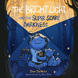 The Bright Light and the Super Scary Darkness, Dan DeWitt, Rhea Zai, Darkness, Forest, Light, Flashlight, Bear, Boy, Scared of the Dark, Religion, God, Picture Book, Children's Books