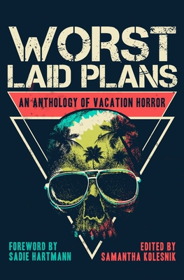 Skull, Palm Trees, Triangle, Worst Laid Plans: An Anthology of Vacation Horror, Samantha Kolesnik, Blue/Black, Horror, Ghosts, Paranormal, Vampires, Ghosts, Halloween, Anthology, Short Stories, Family, Spooky