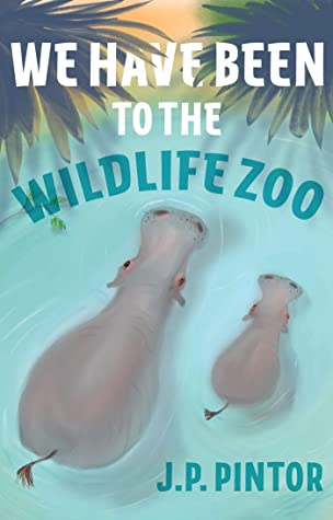 We have been to the Wildlife Zoo, J.P. Pintor, Hippo, Water, Plants, Picture Book, Zoo, Children's Books, Family