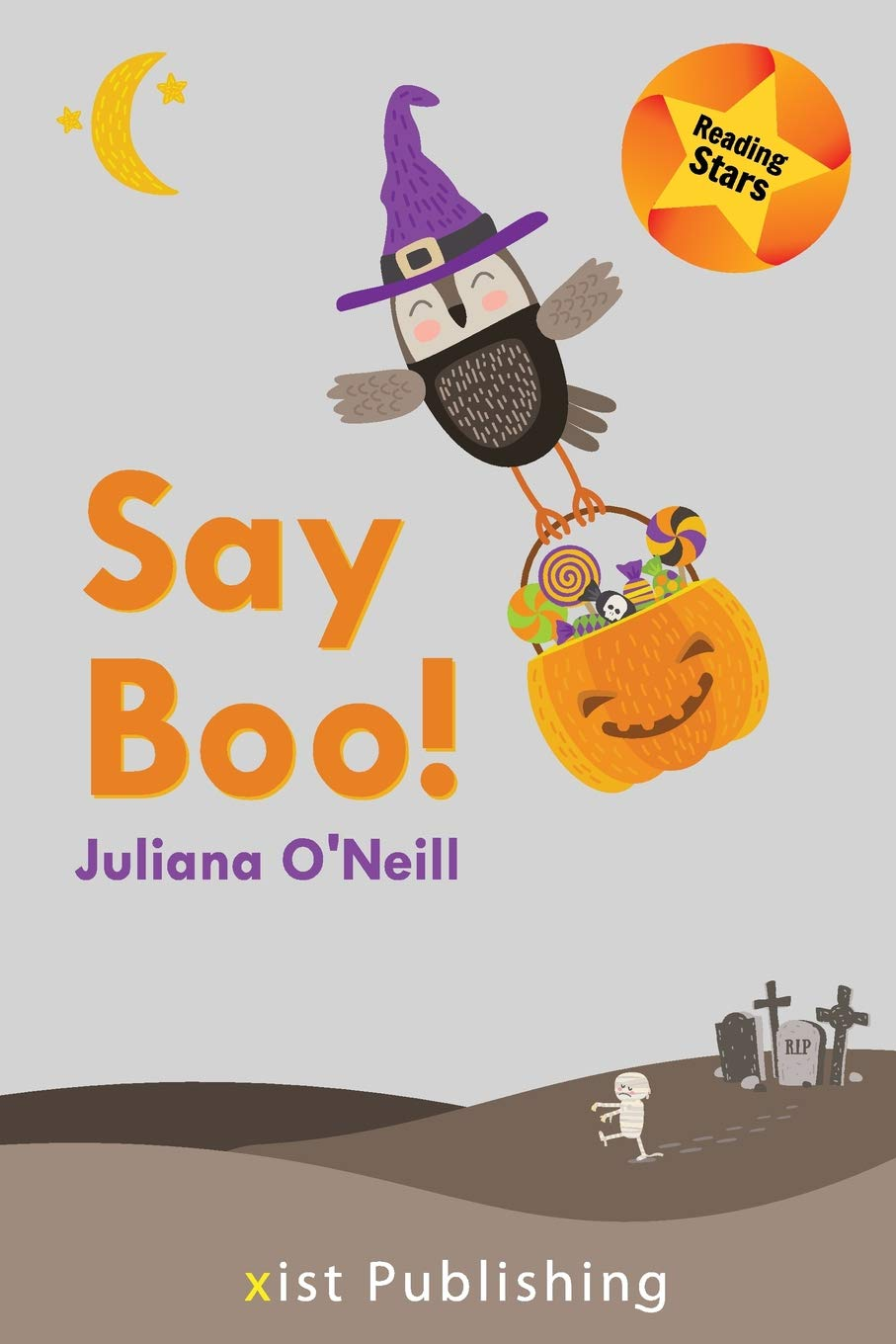Say Boo! Juliana O'Neill, Mummy, Graves, Moon, Stars, Owl, Trick or Treat, Pumpkins, Candy, Reading Stars, Halloween, Picture Books, Educational, Fun, Cute, Spoopy, Children's Books