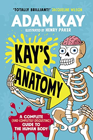 Kay's Anatomy: A Complete (and Completely Disgusting) Guide to the Human Body, Skeleton, Sign, Arrow, Adam Kay, Children's Books, Disgusting, Facts, Humour, Science, Medical, Non-fiction