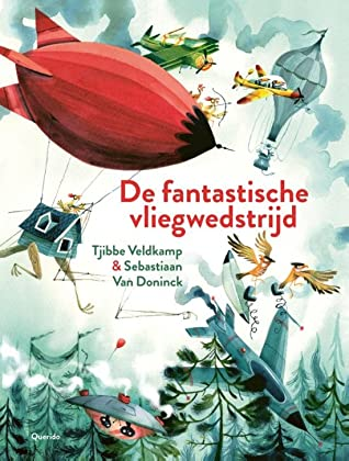De fantastische vliegwedstrijd, Birds, Bats, Competition, Air, Humour, Picture Books, Forest, Hot Air Balloon, Zeppelin, Tjibbe Veldkamp, Sebastiaan Van Doninck