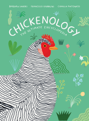 Chickenology: The Ultimate Encyclopedia, Barbara Sandri, Francesco Giubbilini, Camilla Pintonato, Green, Chicken, Non-Fiction, Children's Books, Gorgeous Art, Animals