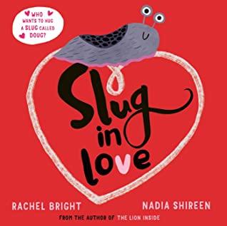 Rachel Bright, Nadia Shireen, Slug in Love, Slug, Heart, Picture Book, Children's Books, Red, Romance, Humour