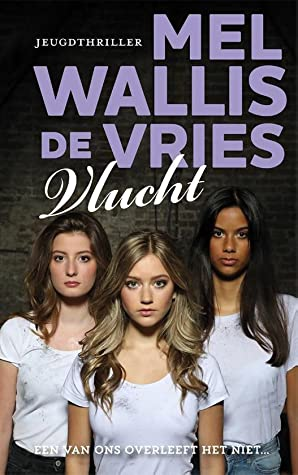 Vlucht, Mel Wallis de Vries, Girls, Three Girls, White Shirt, Murder, Mystery, Young Adult, Thriller, Kidnapping
