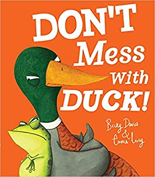 Don't Mess With Duck, Picture book, Children's Books, Duck, Frog, Orange, White Letters, Humour, Funny, Grumpy, Becky Davies, Emma Levey