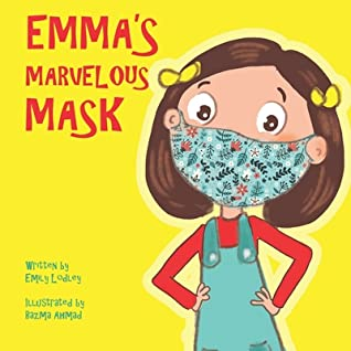 Emma's Marvelous Mask: A Children's Book about Viruses Bravery and Kindness, Emily Lodley, Bazma Ahmad, Yellow, Girl, Mask, Dress, Red Font, Corona, Picture Books, Children's Books, Positive