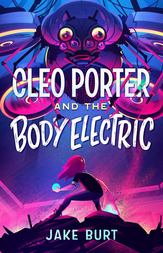 Cleo Porter and the Body Electric, Jake Burt, Purple, Pink, Blue, Robot, Girl, Energy Ball, Children's Books, Dystopia, Science Fiction, Adventure, Medicine