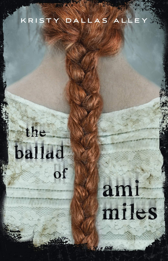 The Ballad of Ami Miles, Kristy Dallas Alley, Cult, Family, Aunt, Running Away, Quest, Mother, Braid, Dress, Red Hair