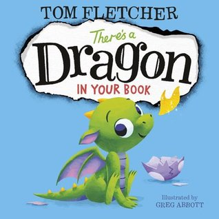 There's a Dragon in Your Book, Dragon, Fire, Cute, Blue, Tom Fletcher, Picture Book, Children's Books, Fantasy, Imagination, Interactive