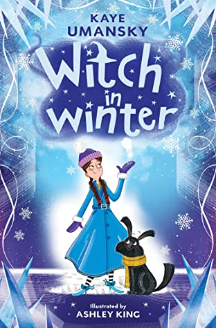 Witch in Winter, Kaye Umansky, Ashley King, Blue, Girl, Snow, Dog, Winter, WItches, Fantasy, Children's Books, Friendship, Magic