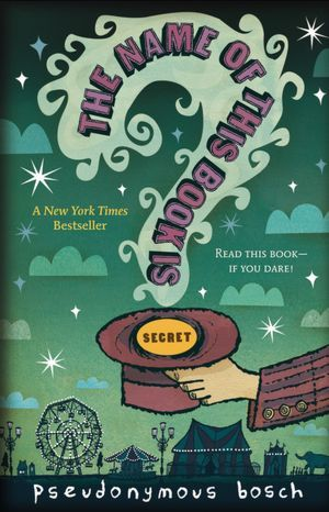 The Name of This Book Is Secret, Secret Book 1, Pseudonymous Bosch, Gilbert Ford, Children's Books, Mystery, Fantasy, Friendship, Question mark, Ferris wheel, Hand, Hat, Clouds, Stars, Circus,