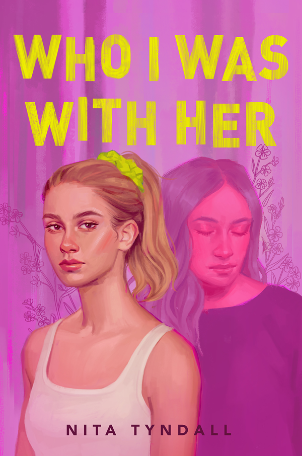 Who I was With Her, Nita Tyndall, Pink, Flowers, Two Girls, White shirt, blond hair, pink hair, yellow font, lgbt, young adult, sports, realistic fiction