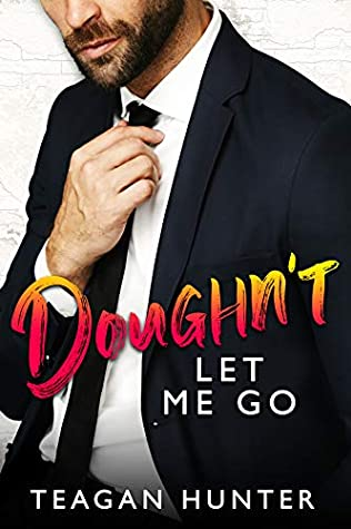 Doughn't Let Me Go, Teagan Hunter, Slice, Book 3, Suit, Single Parenting, Humour, Romance