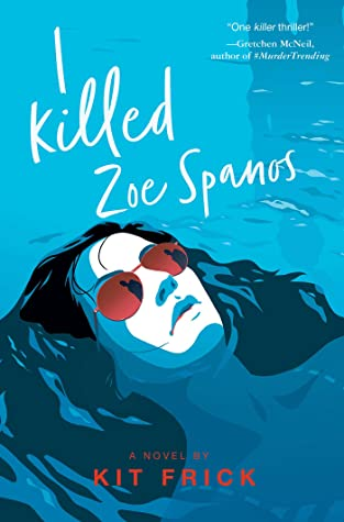 I Killed Zoe Spanos, Kit Frick, murder, mystery, young adult, romance, summer, baby-sitting, podcast, blue, water, girl, black hair, sunglasses, shadow, secrets, sisters, family, young adult