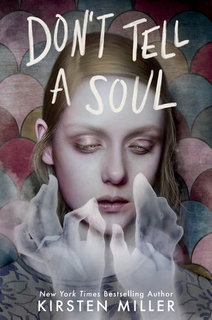 Don't Tell a Soul, Kirsten Miller, Girl, Ghosts, Spooky, Horror, Young Adult